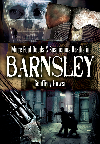 More Foul Deeds & Suspicious Deaths in Barnsley