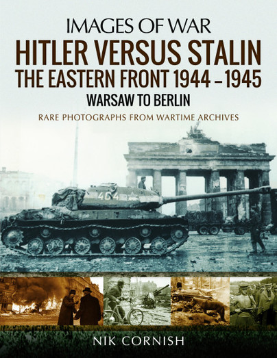 Hitler versus Stalin: The Eastern Front 1944–1945: Warsaw to Berlin