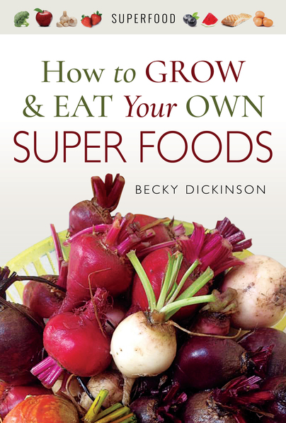 How to Grow and Eat Your Own Super Foods
