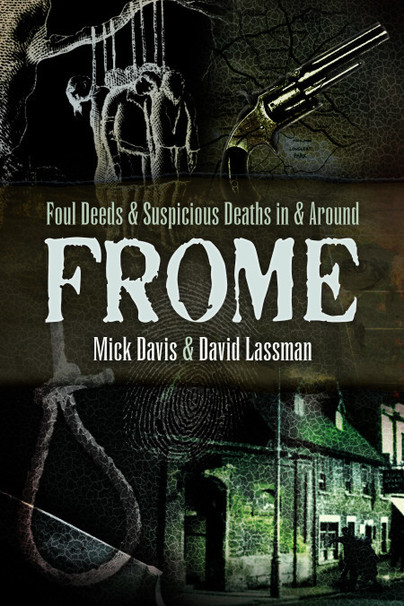 Foul Deeds and Suspicious Deaths in and around Frome