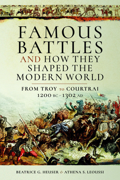 Famous Battles and How They Shaped the Modern World c.1200 BCE – 1302 CE