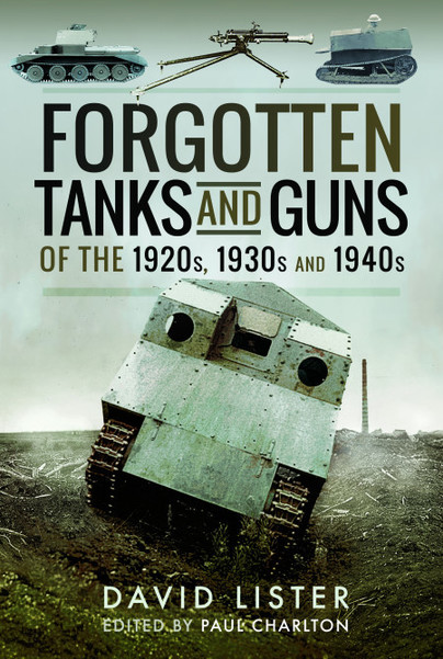 Forgotten Tanks and Guns of the 1920s, 1930s, and 1940s