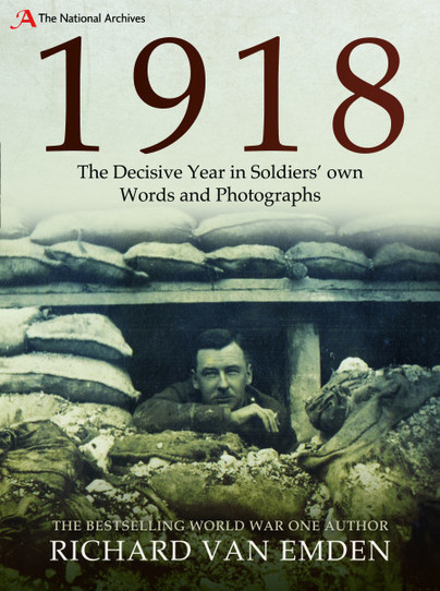 1918 - The Decisive Year in Soldiers' Own Words and Photographs