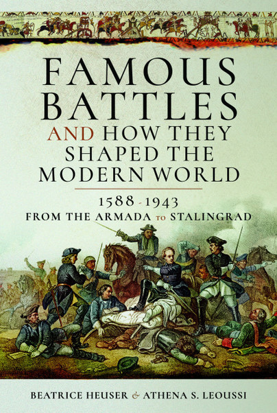 Famous Battles and How They Shaped the Modern World 1588–1943