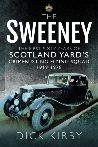 The Sweeney: The First Sixty Years of Scotland Yard's Crimebusting