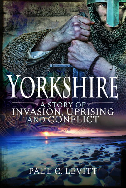 Yorkshire: A Story of Invasion, Uprising and Conflict