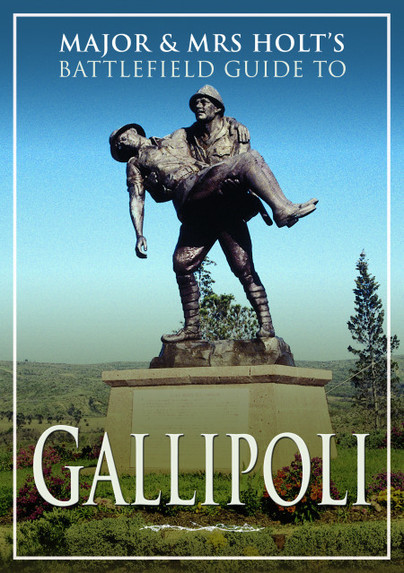Major And Mrs Holt's Battlefield Guide To Gallipoli