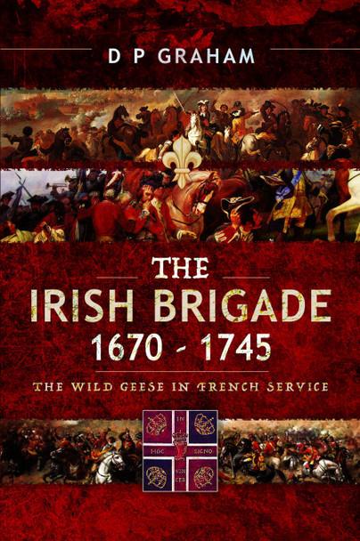The Irish Brigade, 1670–1745