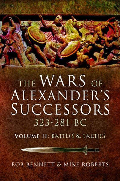 The Wars of Alexander's Successors 323 - 281 BC
