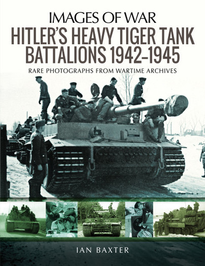 Hitler's Heavy Tiger Tank Battalions, 1942-1945