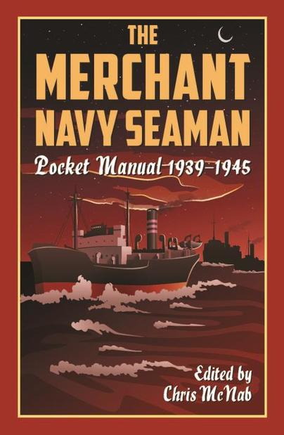 The Merchant Navy Seaman Pocket Manual 1939–1945