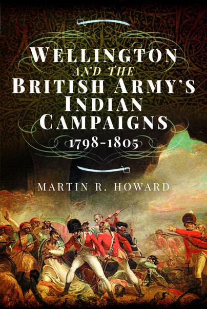 Wellington and the British Army's Indian Campaigns 1798 - 1805