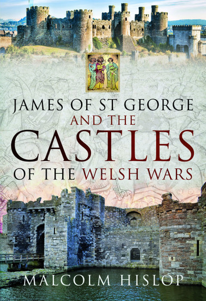 James of St George and the Castles of the Welsh Wars