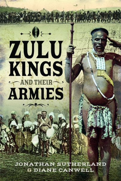 The Zulu Kings and Their Armies