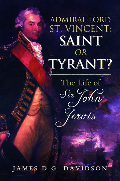 Admiral Lord St. Vincent: Saint or Tyrant?
