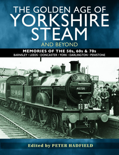 The Golden Age of Yorkshire Steam and Beyond