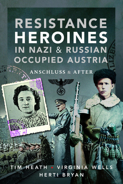 Resistance Heroines in Nazi- and Russian-Occupied Austria