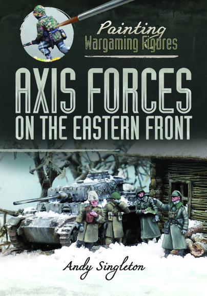 Painting Wargaming Figures: Axis Forces on the Eastern Front