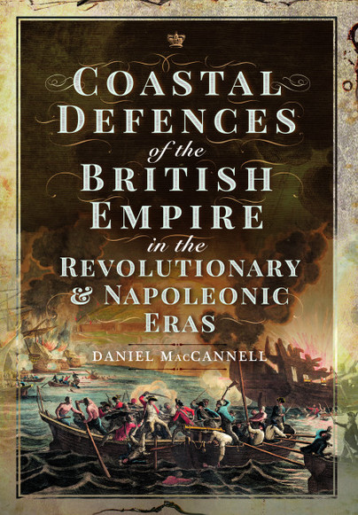 Coastal Defences of the British Empire in the Revolutionary & Napoleonic Eras