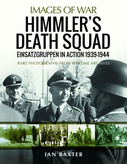 Himmler's Death Squad - Einsatzgruppen in Action, 1939–1944