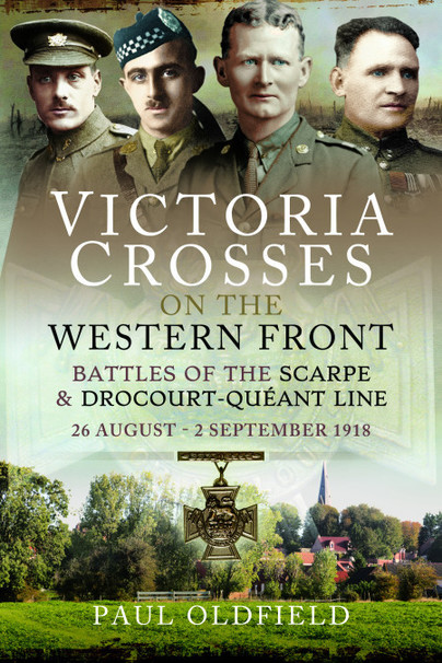 Victoria Crosses on the Western Front – Battles of the Scarpe 1918 and Drocourt-Quéant Line