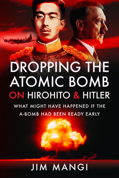 Dropping the Atomic Bomb on Hirohito and Hitler