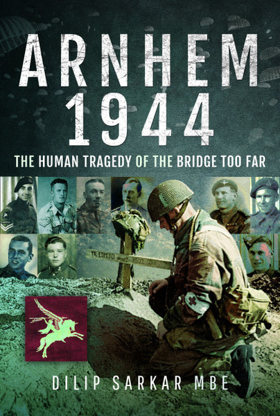 Guest Post: Dilip Sarkar MBE – Arnhem 1944: The Human Tragedy of the Bridge Too Far….