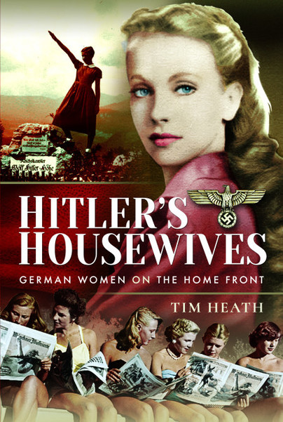 Guest Post: Tim Heath: Hitler's Housewives – German Women on the Home Front