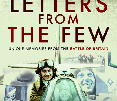 Guest Post: Dilip Sarkar MBE – Letters From The Few: Unique Memories of the Battle of Britain
