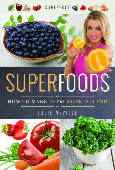 Julie Neville: Superfoods – How to Make Them Work for You