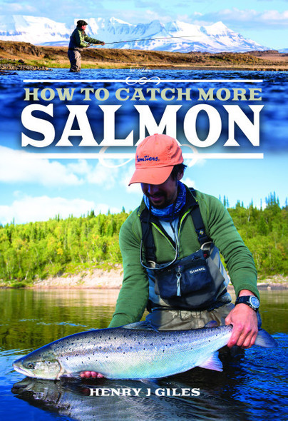 My top 10 ways to catch more salmon – By Henry Giles