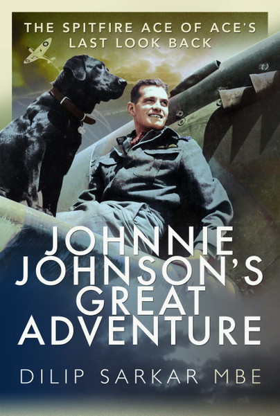 Guest Post: Dilip Sarkar MBE – Johnnie Johnson: The Spitfire Ace of Aces…
